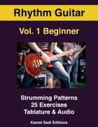 Rhythm Guitar Vol. 1 - Beginner Strumming Patterns ebook by Kamel Sadi