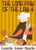 The Long Paw of the Law 4 ebook by Laurie Anne Marie