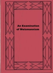 An Examination of Weismannism ebook by George John Romanes