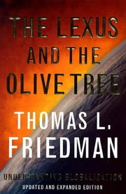 The Lexus and the Olive Tree - Understanding Globalization ebook by Thomas L. Friedman