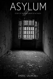 Asylum - Story of the sanatorium of Alt-Buch ebook by Emeric Roger Georges Salimon