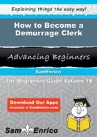 How to Become a Demurrage Clerk ebook by Lanette Arteaga