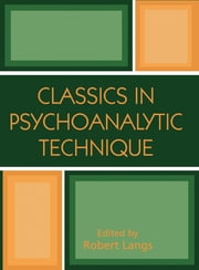 Classics in Psychoanalytic Technique ebook by Robert J. Langs