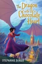 The Dragon with a Chocolate Heart ebook by Stephanie Burgis