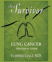 Be a Survivor - Lung Cancer Treatment Guide ebook by Vladimir Lange,MD