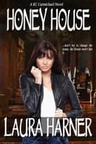 Honey House ebook by Laura Harner