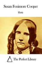Works of Susan Fenimore Cooper ebook by Susan Fenimore Cooper