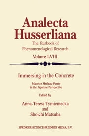 Immersing in the Concrete - Maurice Merleau-Ponty in the Japanese Perspective ebook by Anna-Teresa Tymieniecka,S. Matsuba