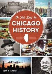 On This Day in Chicago History ebook by John R. Schmidt