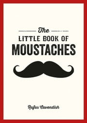 Little Book of Moustaches ebook by Rufus Cavendish