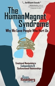 The Human Magnet Syndrome - Why We Love People Who Hurt Us ebook by Ross Rossenberg