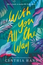 With You All the Way ebook by Cynthia Hand