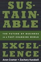 Sustainable Excellence ebook by Zachary Karabell,Aron Cramer