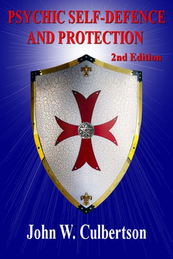 Psychic Self-Defense and Protection - 2nd ed. ebook by John W. Culbertson