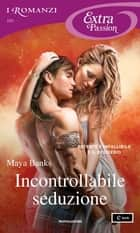 Incontrollabile seduzione (I Romanzi Extra Passion) eBook by Maya Banks, Adriana Colombo, Paola Frezza