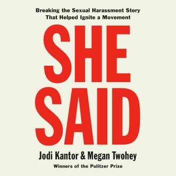 She Said - Breaking the Sexual Harassment Story That Helped Ignite a Movement audiobook by Jodi Kantor,Megan Twohey
