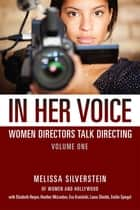 In Her Voice - Women Directors Talk Directing ebook by Melissa Silverstein
