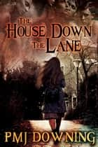 The House Down the Lane ebook by PMJ Downing