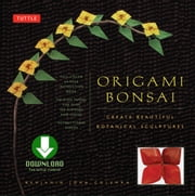 Origami Bonsai - Create Beautiful Botanical Sculptures [Downloadable Material Included] ebook by Benjamin John Coleman