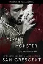 Taken by a Monster ebook by Sam Crescent