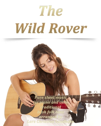 The Wild Rover Pure sheet music for piano and cello traditional Irish folk tune arranged by Lars Christian Lundholm ebook by Pure Sheet Music