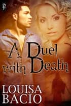 A Duel With Death ebook by Louisa Bacio