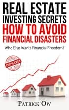 Real Estate Investing Secrets: How to Avoid Financial Disasters (howtobuyrealestate.com.au) ebook by Patrick Ow