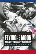 Flying to the Moon ebook by Michael Collins