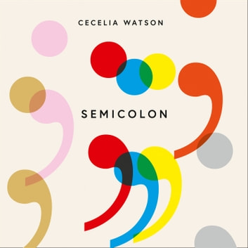 Semicolon: How a misunderstood punctuation mark can improve your writing, enrich your reading and even change your life audiobook by Cecelia Watson