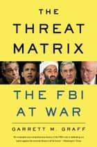 The Threat Matrix ebook by Garrett M. Graff