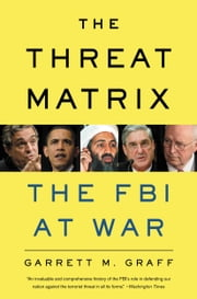 The Threat Matrix - The FBI at War in the Age of Global Terror ebook by Garrett M. Graff