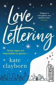 Love Lettering - The charming feel-good rom-com that will grab hold of your heart and never let go ebook by Kate Clayborn