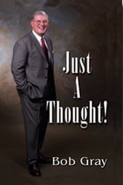 Just A Thought! ebook by Bob Gray Sr