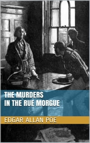 The Murders in the Rue Morgue ebook by Edgar Allan Poe,Edgar Allan Poe,Edgar Allan Poe,Edgar Allan Poe