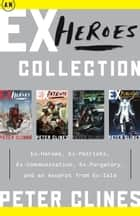 An Ex-Heroes Collection - Ex-Heroes, Ex-Patriots, Ex-Communication, Ex-Purgatory, and an excerpt from Ex-Isle ebook by Peter Clines