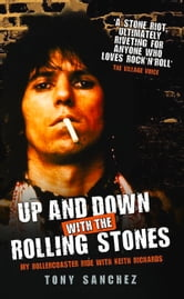Up and Down with the Rolling Stones - My Rollercoaster Ride with Keith Richards ebook by Tony Sanchez