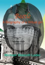 Beetle: A Biography of a Virtual Girl ebook by Wes Loder
