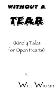 Without a Tear: (Kindly Tales for Open Hearts) ebook by Will Wright