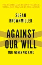 Against Our Will - Men, Women and Rape ebook by Susan Brownmiller