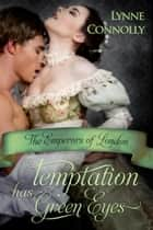 Temptation Has Green Eyes ebook by Lynne Connolly