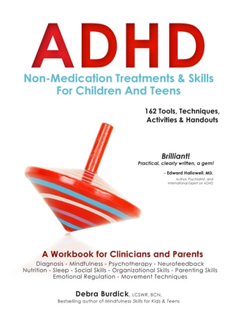 ADHD: Non-Medication Treatments and Skills for Children and Teens - A Workbook for Clinicians and Parents: 162 Tools, Techniques, Activities & Handouts ebook by Debra Burdick