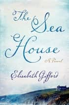 The Sea House - A Novel ebook by Elisabeth Gifford