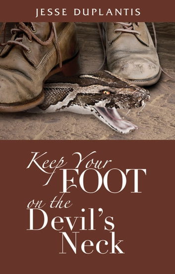 Keep Your Foot on the Devil's Neck ebook by Duplantis, Jesse
