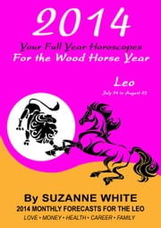 2014 Leo Your Full Year Horoscopes For The Wood Horse Year ebook by Suzanne White
