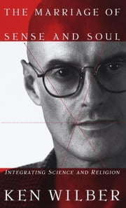 The Marriage of Sense and Soul - Integrating Science and Religion ebook by Ken Wilber