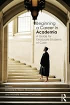 Beginning a Career in Academia - A Guide for Graduate Students of Color ebook by Dwayne A. Mack, Elwood Watson, Michelle Madsen Camacho