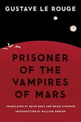 Prisoner of the Vampires of Mars ebook by Gustave Le Rouge