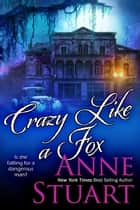Crazy Like a Fox ebook by Anne Stuart
