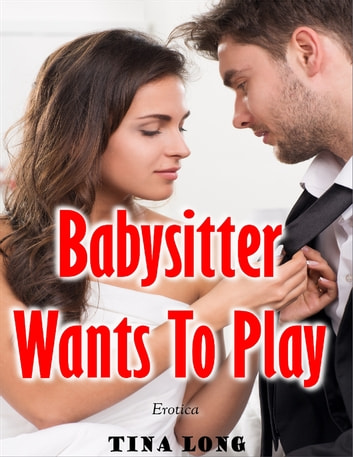 Babysitter Wants to Play (Erotica) eBook by Tina Long