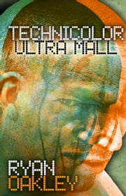 Technicolor Ultra Mall ebook by Ryan Oakley